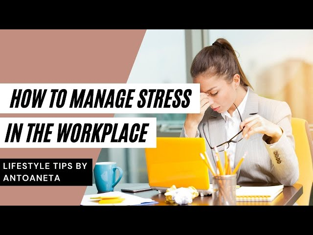 Strategies For Managing Stress In The Workplace (Business Tips)