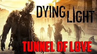 Dying Light - Tunnel of Love
