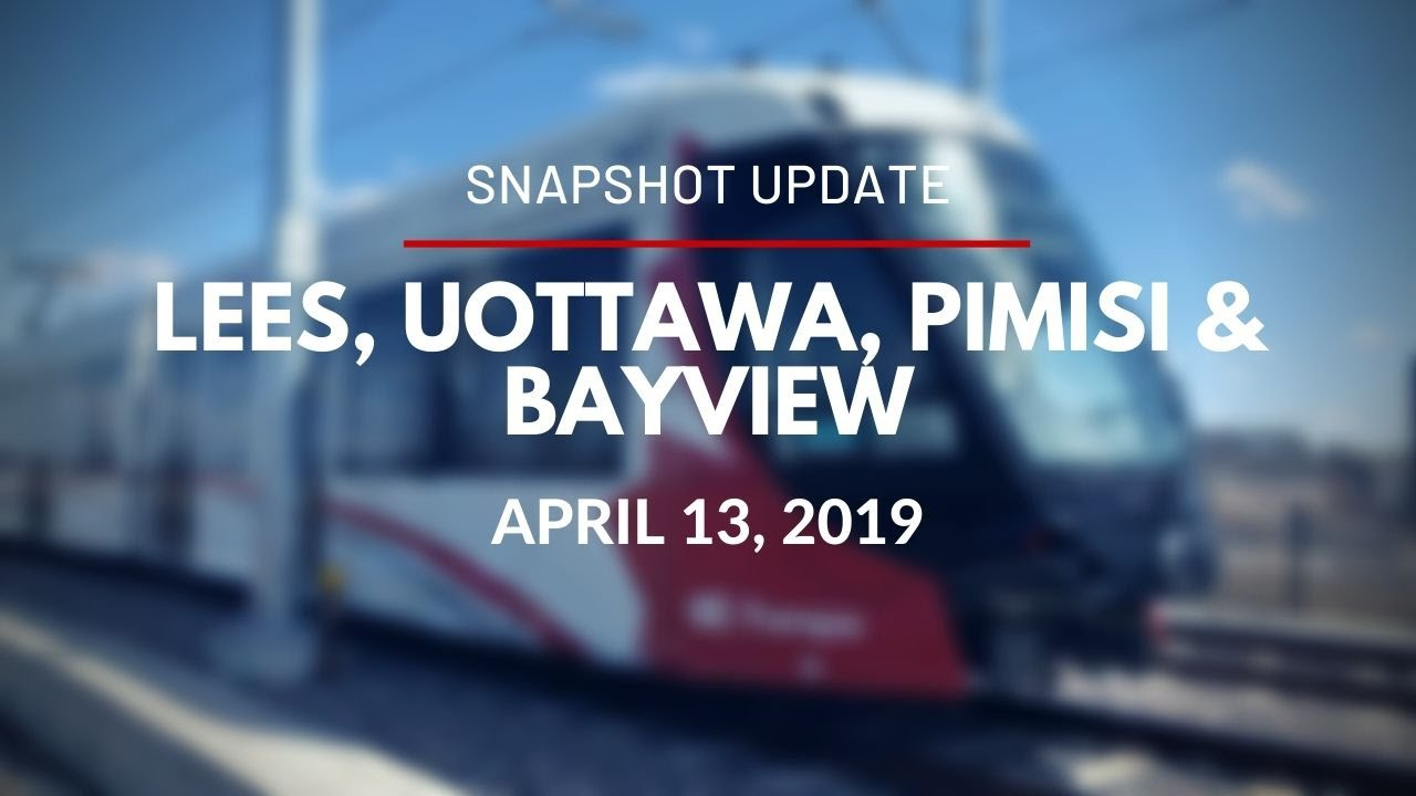 O-Train - Video Snapshot of Lees, uOttawa, Pimisi and Bayview Stations - April 13, 2019