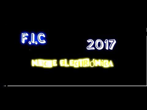 Noche Electrónica F.i.c 2017 (Completo) FHD