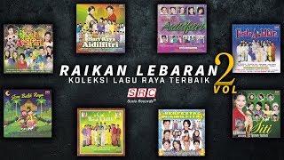 Raikan Lebaran Vol 2  - Koleksi Lagu Lagu Raya Terbaik