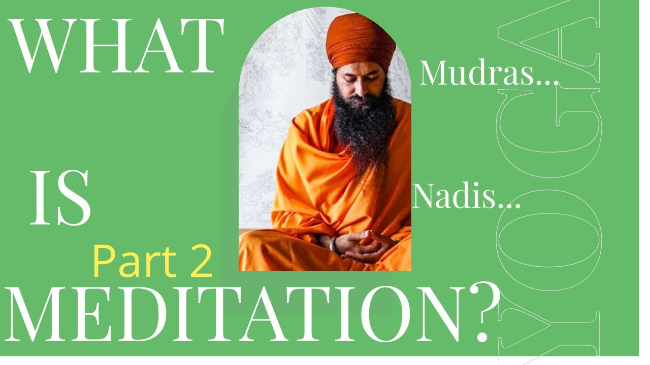 What is meditation? | Part 2 | Nadis | Mudras | Mantra Meditation of the five elements.