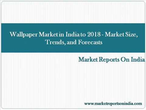 Wallpaper Market in India to 2018 - Market Size, Trends, and Forecasts