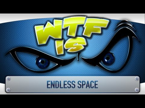 ► WTF Is... - Endless Space ?