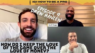 [FULL EPISODE]How Do I Keep the Love of the Game?(Drew Hanlen)|EPISODE 9|IGI: How To Be A Pro
