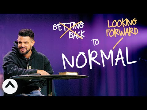 Looking Forward To Normal | Pastor Steven Furtick | Elevation Church