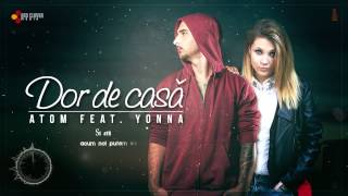 Repeat youtube video Atom feat. Yonna - Dor de casa (cu versuri)