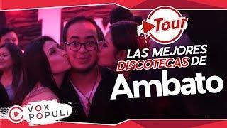 ¿Cuál es el mejor discoteca de Ambato? | Tour Vox Populi #9