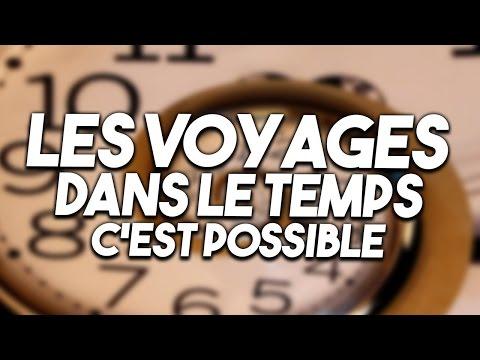Les Voyages dans le Temps sont possibles !