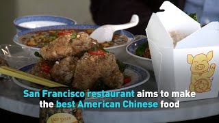 San Francisco restaurant aims to make the best American Chinese food