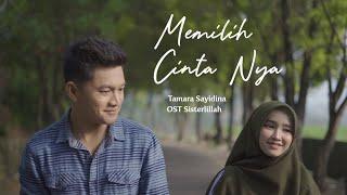 Download Lagu Memilih CintaNya - Tamara Sayidina (Official Music Video) | OST Sisterlillah #2 mp3