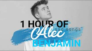 1 hour of Alec Benjamin (kind of sad) songs