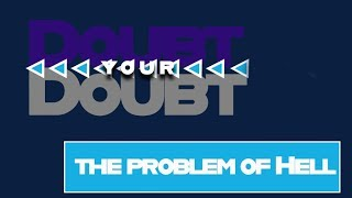 Doubt Your Doubt: The Problem of Hell