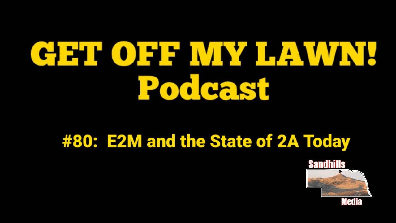 GET OFF MY LAWN! Podcast #080:  Every 2nd Matters General 2A Discussion