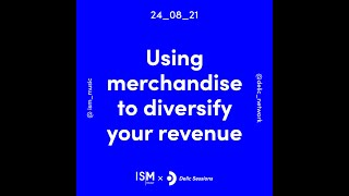 ISMxDelic - Session 2: Using merchandise to diversify your revenue