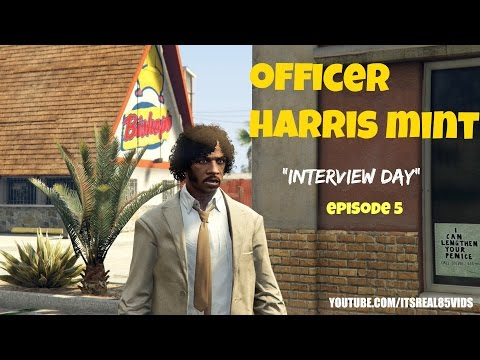 "OFFICER HARRIS MINT: ""INTERVIEW DAY"" EP 5"