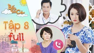 Bố là tất cả | Tập 8 full: Sam bất chấp liên lạc với Quang Tuấn mặc sự ngăn cản của Ngân Quỳnh
