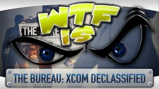 ► WTF Is... - The Bureau: XCOM Declassified ?