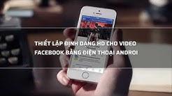 Cách up video HD lên Facebook không bị giảm chất lượng | Mê Thủ Thuật