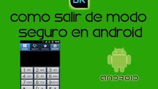 Salir de modo seguro en celulares Android (Sony, Samsung, Motorola, Alcatel, LG y otros)