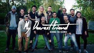 My Dearest Friend | Behind The Scenes
