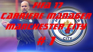 FIFA 17 - CARRIERE MANAGER MANCHESTER CITY # 1  gameplay ( ps4, pc, xbox one) fr