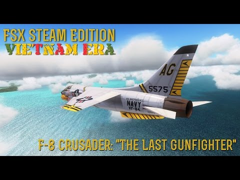 "[FSX SE] VIETNAM ERA: F-8 Crusader ""The Last Gunfighter"""