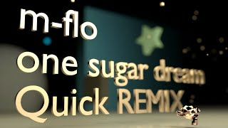 M-flo - One Sugar Dream (Quick Remix)
