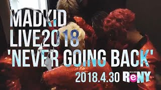 MADKID LIVE2018'Never going back'@新宿ReNY Digest Movie