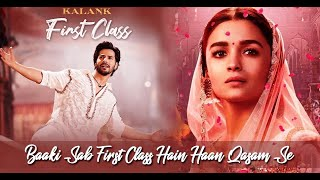 Baaki Sab First Class Hai Full Song Kalank 2019 Arijit Singh Pritom Varun Dhawan Alia Bhatt Youtube