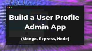 How To Build a User Profile Admin App (Mongo, Express, Node)