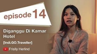 Diganggu Di Kamar Hotel [Indi.GO.Traveller]