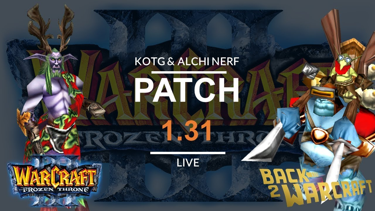 Warcraft 3 - PATCH 1 31 LEAKED! KOTG & Alchemist NERF! No AT till REFORGED
