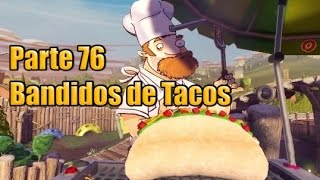 Plants vs Zombies Garden Warfare - Parte 76 - Bandidos de Tacos