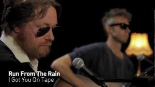 I Got You On Tape - Run From The Rain (Live)