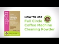 How To Use - Full Circle Coffee Machine Cleaning Powder
