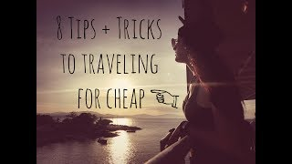8 Tips + Tricks To Traveling For CHEAP!! | How I Travel