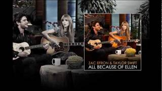 Zac Efron & Taylor Swift - All Because Of Ellen [Audio + Download]