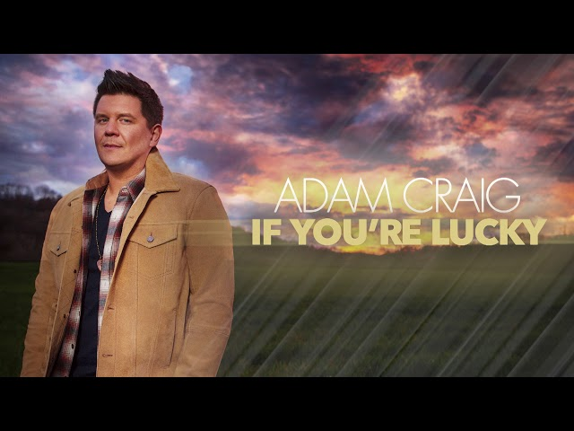 Adam Craig - If You're Lucky (Official Audio)