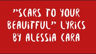 """Scars to Your Beautiful"" by Alessia Cara Lyrics"