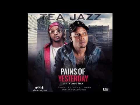 Tea Jazz ft Yung6ix - Pains Of Yesterday ( Audio )