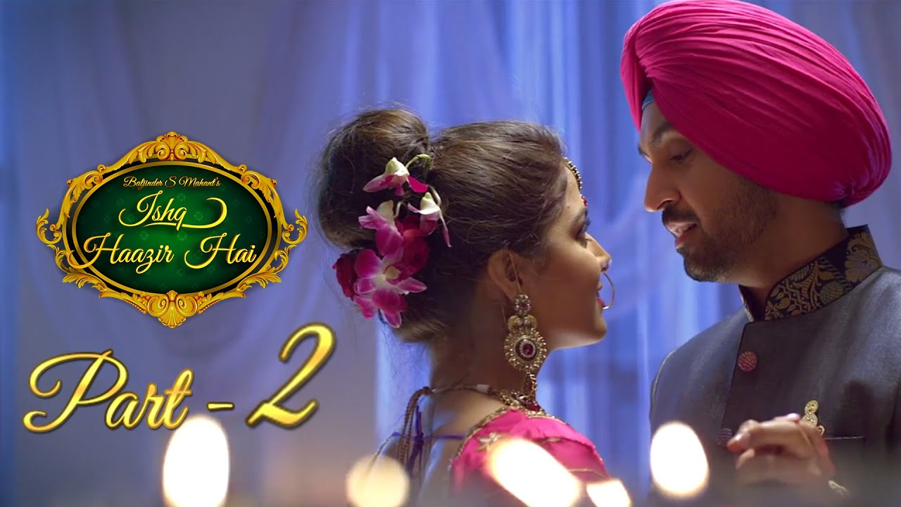Ishq Haazir Hai - Part 2 | Diljit Dosanjh & Wamiqa Gabbi | Latest Punjabi Movie