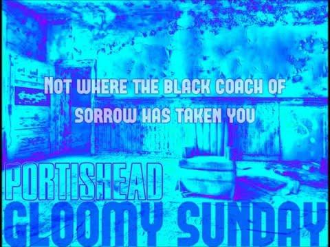 Portishead  - Gloomy Sunday