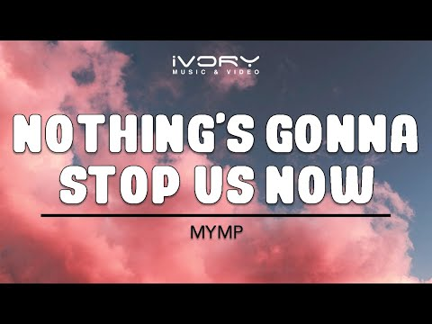 Nothing's Gonna Stop Us Now | MYMP | Official Lyric Video