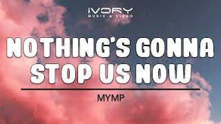Watch Mymp Nothings Gonna Stop Us Now video
