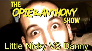 Opie & Anthony: Little Nicky Vs Danny (08/12-08/14/09)