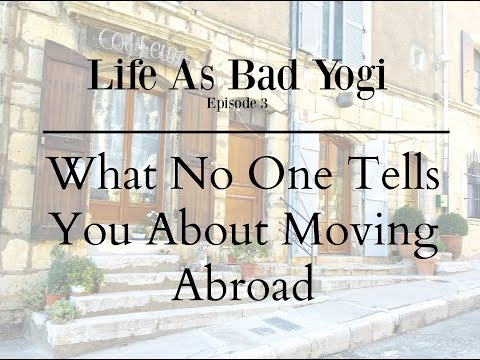Life As Bad Yogi 3: What No One Tells You About Moving Abroad
