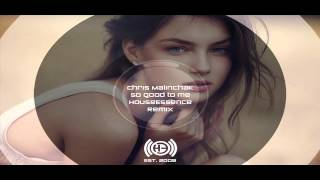 Chris Malinchak - So Good To Me (HouseEssence Remix)