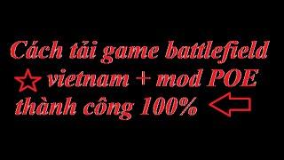 Cách tải và cài game Battlefield Vietnam + mod POE (đơn giản,thành công 100%)
