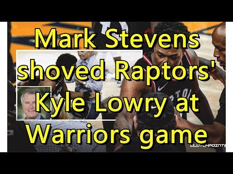 Mark Stevens shoved Raptors' Kyle Lowry at Warriors game